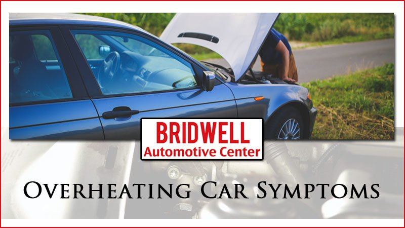 Overheating Car Symptoms | Bridwell Automotive Center