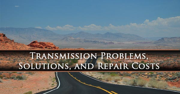 Transmission Problems, Solutions and Repair Costs 2018