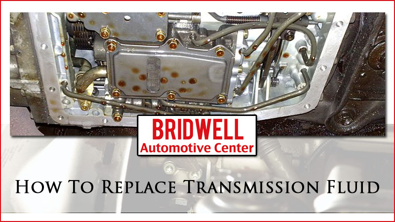 How To Replace Transmission Fluid Bridwell Automotive Center