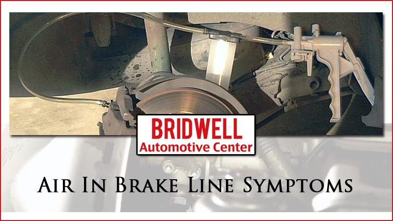 Air In Brake Line Symptoms & Solutions - Bridwell Automotive